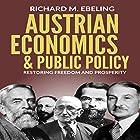 Austrian Economics and Public Policy: Restoring Freedom and Prosperity Hörbuch von Richard Ebeling Gesprochen von: Larry Wayne