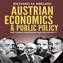 Austrian Economics and Public Policy: Restoring Freedom and Prosperity | Livre audio Auteur(s) : Richard Ebeling Narrateur(s) : Larry Wayne