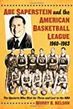 img - for Abe Saperstein and the American Basketball League, 1960-1963: The Upstarts Who Shot for Three and Lost to the NBA book / textbook / text book