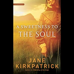 A Sweetness to the Soul | [Jane Kirkpatrick]