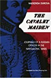 The Cavalry Maiden: Journals of a Russian Officer in the Napoleonic Wars (Indiana-Michigan Series in Russian and East European Studies) (0253205492) by Nadezhda Durova