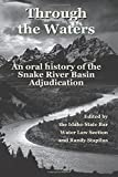 Through the Waters: An Oral History of the  Snake River Basin Adjudication