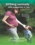 Birthing Normally After a Cesarean or Two (American Edition) (Fresh Heart Books for Better Birth)