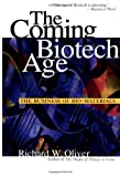 The Coming Biotech Age: The Business of Bio-Materials (0071350209) by Oliver, Richard W.