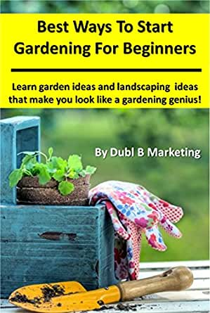 Best Ways To Start Gardening For Beginners Learn Garden Ideas And Landscaping Ideas That Make