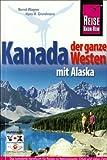 Kanada, der ganze Westen mit Alaska: Alberta, British Columbia, Yukon und Northwest Territories. Trans Canada Highway durch Ontario, Manitoba und Saskatchewan - Bernd Wagner, Hans-Rudolf Grundmann