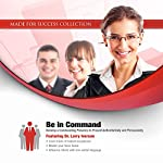 Be in Command: Develop a Commanding Presence to Present Authoritatively and Persuasively | Larry Iverson