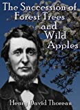 img - for The Succession of Forest Trees and Wild Apples (Illustrated) book / textbook / text book