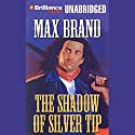 The Shadow of Silver Tip Audiobook by Max Brand Narrated by Buck Schirner