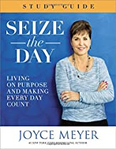 Seize the Day Study Guide: Living on Purpose and Making Every Day Count