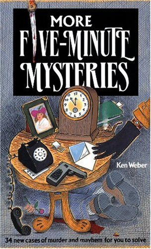 More Five-Minute Mysteries: 34 New Cases Of Murder And Mayhem For You To Solve, Weber, Ken