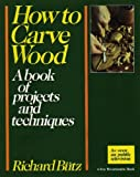 img - for How to Carve Wood: A Book of Projects and Techniques book / textbook / text book