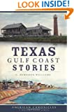 Texas Gulf Coast Stories (American Chronicles (History Press))
