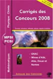 Mathmatiques, Physique et Chimie MPSI/PCSI : Corrigs des concours 2008 ENAC, Mines d'Albi, Als, Douai et Nantes
