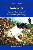 Foxterrier: Haltung, Pflege, Erziehung und Ausbildung für die Jagd