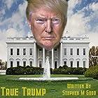True Trump Hörbuch von Stephen M. Good Gesprochen von: Robert Stevens