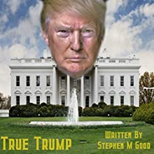 True Trump Audiobook by Stephen M. Good Narrated by Robert Stevens