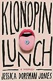 Klonopin Lunch: A Memoir by Jones, Jessica Dorfman (2012) Hardcover