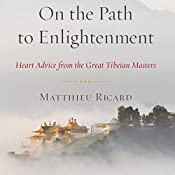 On the Path to Enlightenment: Heart Advice From the Great Tibetan Masters | [Matthieu Ricard, Charles Hastings (translator)]