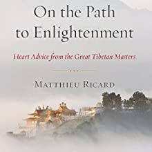 On the Path to Enlightenment: Heart Advice From the Great Tibetan Masters (       UNABRIDGED) by Matthieu Ricard, Charles Hastings (translator) Narrated by Edoardo Ballerini