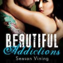 Beautiful Addictions (       UNABRIDGED) by Season Vining Narrated by Susannah Jones