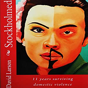 Stockholmed: 11 Years Surviving Domestic Violence Audiobook