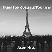 Paris for Gullible Tourists Audiobook by Alun Hill Narrated by Kelly Rhodes