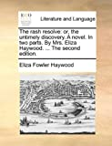 img - for The rash resolve: or, the untimely discovery. A novel. In two parts. By Mrs. Eliza Haywood. ... The second edition. book / textbook / text book