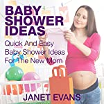 Baby Shower Ideas: Quick and Easy Baby Shower Ideas for the New Mom | Janet Evans