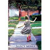 The Good Nearby ~ Nancy Moser