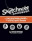 The Sketchnote Handbook : The Illustrated Guide to Visual Notetaking