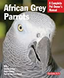 Margaret T. Wright African Grey Parrot (Barron's Complete Pet Owner's Manuals)