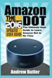 Amazon Echo: Dot:The Ultimate User Guide to Learn Amazon Dot In No Time (Amazon Echo 2016,user manual,web services,by amazon,Free books,Free ... 5 (Amazon Prime, smart devices, internet)