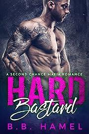 Hard Bastard: A Second Chance Mafia Romance