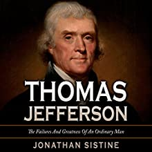 Thomas Jefferson: The Failures and Greatness of an Ordinary Man Audiobook by Jonathan Sistine Narrated by Jim D. Johnston
