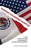 img - for Running the Border Gauntlet: The Mexican Migrant Controversy book / textbook / text book