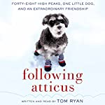 Following Atticus: Forty-Eight High Peaks, One Little Dog, and an Extraordinary Friendship | Tom Ryan