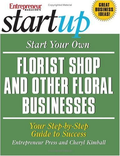 Start Your Own Florist Shop and Other Floral Businesses (Start Your Own A) (Start Your Own .)