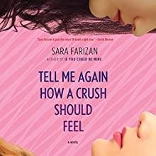 Tell Me Again How a Crush Should Feel (       UNABRIDGED) by Sara Farizan Narrated by Negin Farsad