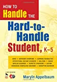 How to Handle the Hard-to-Handle Student K-5