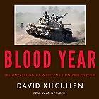 Blood Year: The Unraveling of Western Counterterrorism Hörbuch von David Kilcullen Gesprochen von: John Pruden