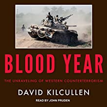 Blood Year: The Unraveling of Western Counterterrorism Audiobook by David Kilcullen Narrated by John Pruden