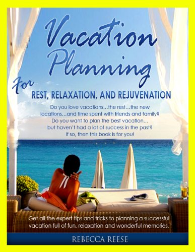 Vacation Planning for Rest, Relaxation & Rejuvenation