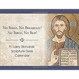 Fr. Larry Richards' Scripture Calendar: No Bible, No Breakfast; No Bible, No Bed