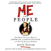 Me the People: One Man's Selfless Quest to Rewrite the Constitution of the United States of America | [Kevin Bleyer]
