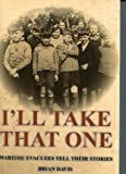 Brian Davis I'll Take That One: Wartime Evacuees Tell Their Stories