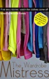 img - for The Wardrobe Mistress - An Xcite Books collection of five erotic stories. book / textbook / text book