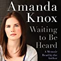 Waiting to Be Heard: A Memoir (       UNABRIDGED) by Amanda Knox Narrated by Amanda Knox