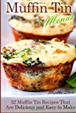 Martha Stone Muffin Tin Menus: 32 Recipes That Are Delicious and Easy to Make