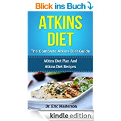 Atkins Diet - The Complete Atkins Diet Guide: Atkins Diet Plan And Atkins Diet Recipes To Lose 7 Pounds In A Week, Get Rid Of Cellulite, Boost Metabolism ... Foods, Low Carb Diet) (English Edition)